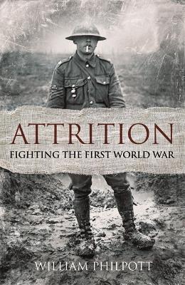 Attrition: Fighting the First World War - Philpott, William