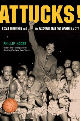 Attucks!: Oscar Robertson and the Basketball Team That Awakened a City - Hoose, Phillip