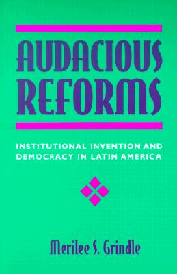 Audacious Reforms: Institutional Invention and Democracy in Latin America - Grindle, Merilee S