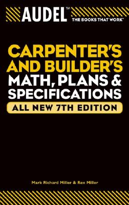 Audel Carpenter's and Builder's Math, Plans, and Specifications - Miller, Mark Richard