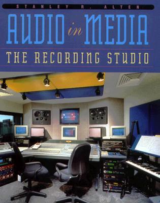 Audio in Media: The Recording Studio - Alten, Stanley R