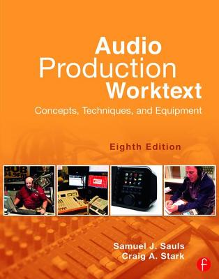 Audio Production Worktext: Concepts, Techniques, and Equipment - Sauls, Samuel J., and Stark, Craig A.
