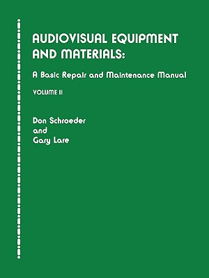 Audiovisual Equipment and Materials II: A Basic Repair and Maintenance Manual - Schroeder, Don, and Lare, Gary