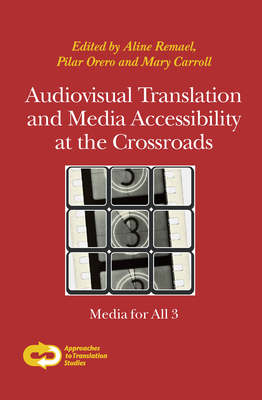 Audiovisual Translation and Media Accessibility at the Crossroads: Media for All 3 - Remael, Aline (Volume editor), and Orero, Pilar (Volume editor), and Carroll, Mary (Volume editor)
