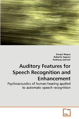Auditory Features for Speech Recognition and Enhancement - Haque, Serajul