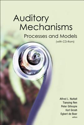 Auditory Mechanisms: Processes and Models - Proceedings of the Ninth International Symposium - Nuttall, Alfred L (Editor), and Deboer, Egbert (Editor), and Gillespie, Peter (Editor)