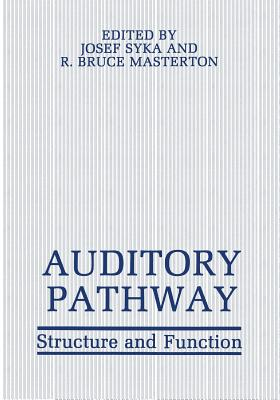 Auditory Pathway: Structure and Function - Syka, Josef, and Masterton, R Bruce