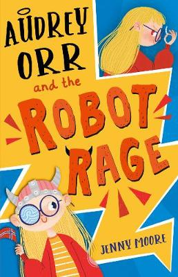 Audrey Orr and the Robot Rage - Moore, Jenny, and Konak, Ipek (Cover design by)