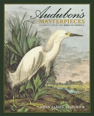 Audubon's Masterpieces: 150 Prints from the Birds of America - Audubon, John James
