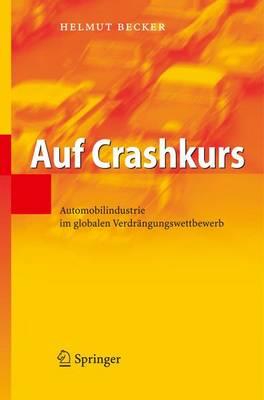 Auf Crashkurs: Automobilindustrie Im Globalen Verdrangungswettbewerb - Becker, Helmut, Dr.