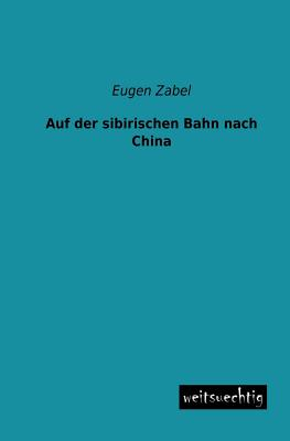 Auf Der Sibirischen Bahn Nach China - Zabel, Eugen