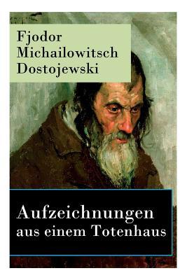 Aufzeichnungen Aus Einem Totenhaus - Vollst?ndige Deutsche Ausgabe - Dostojewski, Fjodor Michailowitsch, and Eliasberg, Alexander (Translated by)