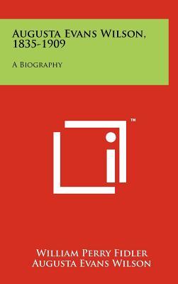 Augusta Evans Wilson, 1835-1909: A Biography - Fidler, William Perry, and Wilson, Augusta Evans