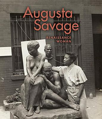 Augusta Savage: Renaissance Woman - Hayes, Jeffreen M., and Buick, Kirsten Pai (Contributions by), and Cooks, Bridget R. (Contributions by)