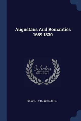 Augustans And Romantics 1689 1830 - Dyson, Hvd, and Butt, John, Dr.