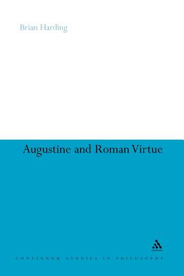Augustine and Roman Virtue - Harding, Brian