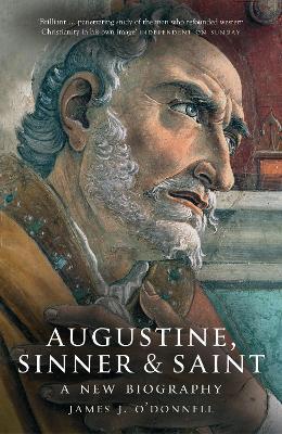 Augustine: Sinner & Saint - O'Donnell, J.J.