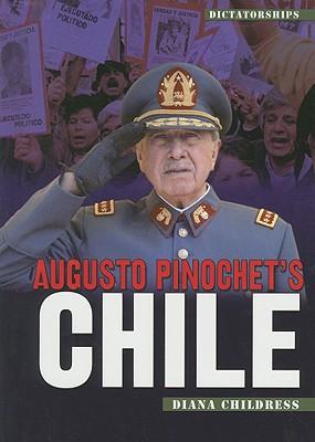 Augusto Pinochet's Chile - Childress, Diana