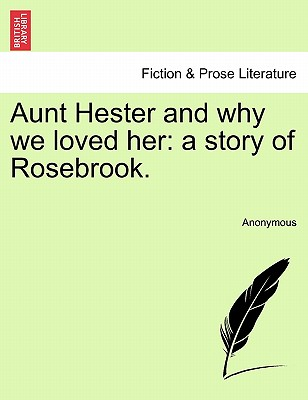 Aunt Hester and Why We Loved Her: A Story of Rosebrook. - Anonymous