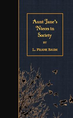 Aunt Jane's Nieces in Society - Baum, L Frank
