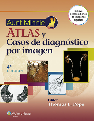 Aunt Minnie. Atlas y Casos de Diagnostico Por Imagen - Pope, Thomas L.