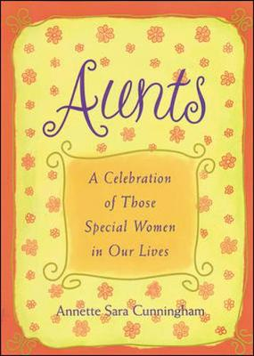 Aunts: A Celebration of Those Special Women in Our Lives - Cunningham, Annette Sara