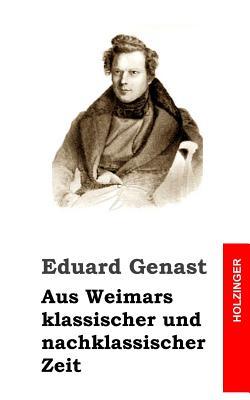 Aus Weimars Klassischer Und Nachklassischer Zeit - Genast, Eduard