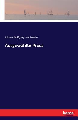 Ausgewahlte Prosa - Goethe, Johann Wolfgang Von