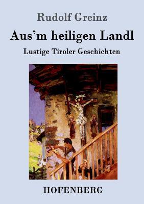 Aus'm Heiligen Landl - Greinz, Rudolf