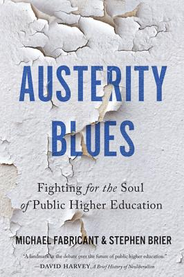 Austerity Blues: Fighting for the Soul of Public Higher Education - Fabricant, Michael, Dr., and Brier, Stephen