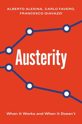 Austerity: When It Works and When It Doesn't - Alesina, Alberto, and Favero, Carlo, and Giavazzi, Francesco