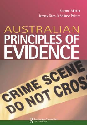 Australian Principles of Evidence, Second Edition - Gans, Jeremy, and Palmer, Andrew
