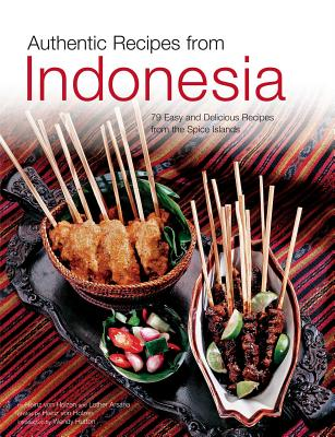 Authentic Recipes from Indonesia - Von Holzen, Heinz (Photographer), and Arsana, Lother, and Hutton, Wendy (Introduction by)