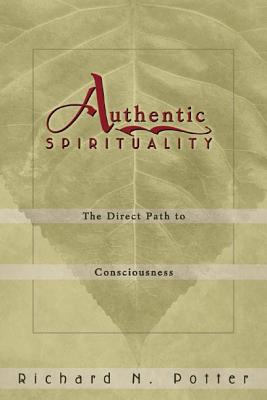 Authentic Spirituality: The Direct Path to Consciousness - Potter, Richard