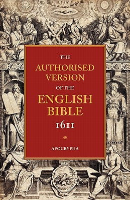 Authorised Version of the English Bible 1611: Volume 4, Apocrypha: Volume 4: Apocrypha -