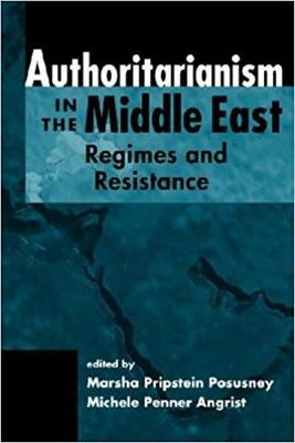Authoritarianism in the Middle East: Regimes and Resistance - Posusney, Marsha Pripstein, Professor (Editor), and Angrist, Michele Penner (Editor)
