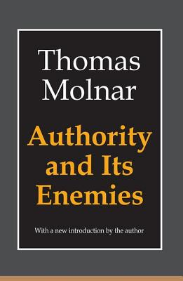 Authority and Its Enemies - Molnar, Thomas