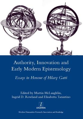 Authority, Innovation and Early Modern Epistemology: Essays in Honour of Hilary Gatti - McLaughlin, Martin