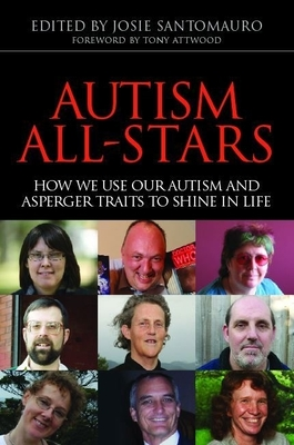 Autism All-Stars: How We Use Our Autism and Asperger Traits to Shine in Life - Santomauro, Josie (Editor), and Johnson, Malcolm (Contributions by), and Williams, Sondra (Contributions by)