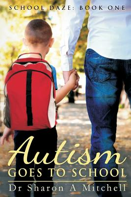 Autism Goes to School: Book One of the School Daze Series - Mitchell, Dr Sharon a