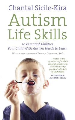Autism Life Skills: 10 Essential Abilities Your Child With Autism Needs to Learn - Sicile-Kira, Chantal