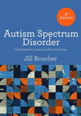 Autism Spectrum Disorder: Characteristics, Causes and Practical Issues - Boucher, Jill