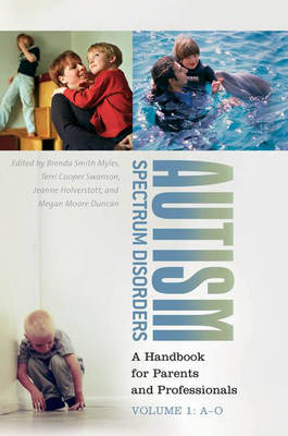 Autism Spectrum Disorders: A Handbook for Parents and Professionals Volume 1: A-O - Myles, Brenda Smith, Dr. (Editor), and Swanson, Terri Cooper (Editor), and Holverstott, Jeanne (Editor)