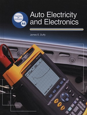 Auto Electricity and Electronics: Principles, Diagnosis, Testing, and Service of All Major Electrical, Electronic, and Computer Control Systems - Duffy, James E