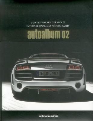 Autoalbum 02: Contemporary German & International Car Photography - Seltmann, + Soehne