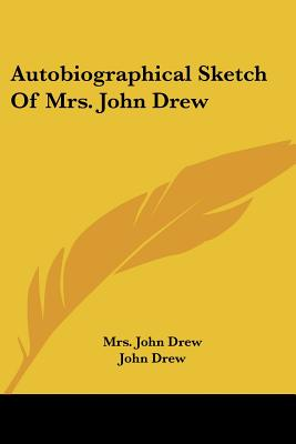Autobiographical Sketch of Mrs. John Drew - Drew, Mrs John, and Drew, John (Introduction by)