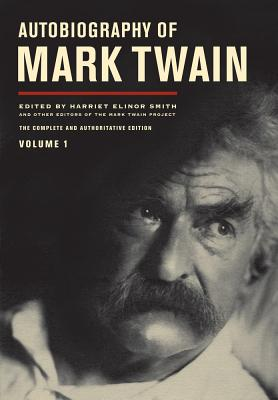 Autobiography of Mark Twain, Volume 1: The Complete and Authoritative Edition - Twain, Mark, and Salamo, Lin (Editor), and Griffin, Benjamin (Editor)