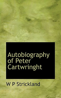 Autobiography of Peter Cartwringht - Strickland, William Peter