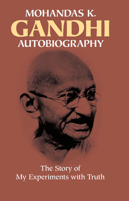 Autobiography: The Story of My Experiments with Truth - Gandhi, Mohandas