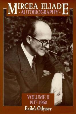 Autobiography, Volume 2: 1937-1960, Exile's Odyssey - Eliade, Mircea